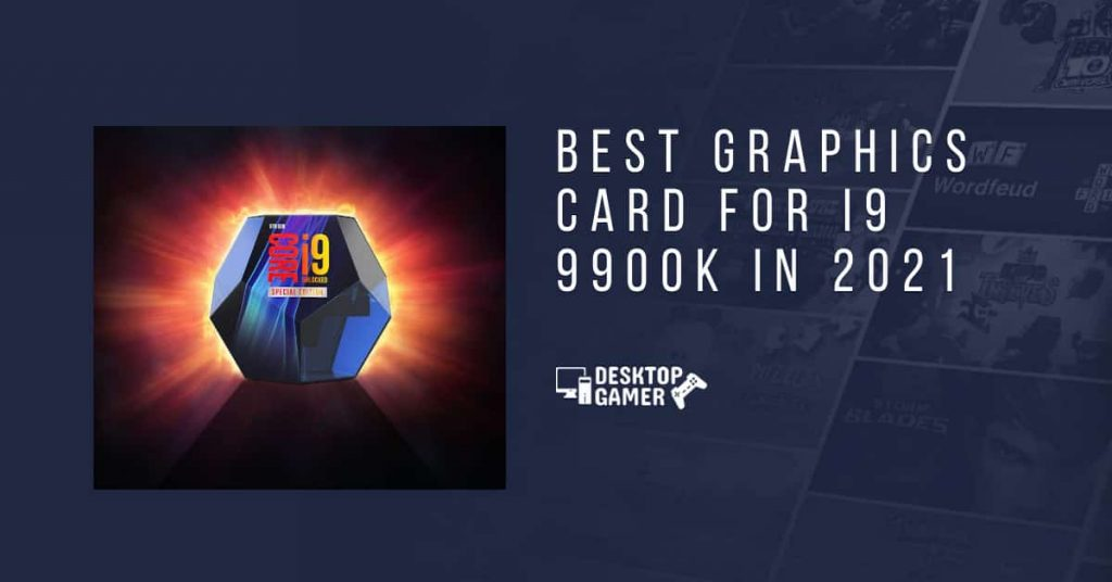 Best Graphics Card for i9 9900k In 2021