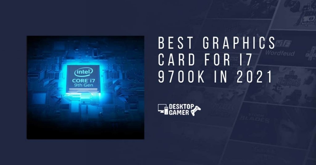 Best Graphics Card for i7 9700K In 2021