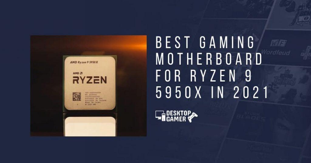 Best Gaming Motherboard For Ryzen 9 5950x In 2021