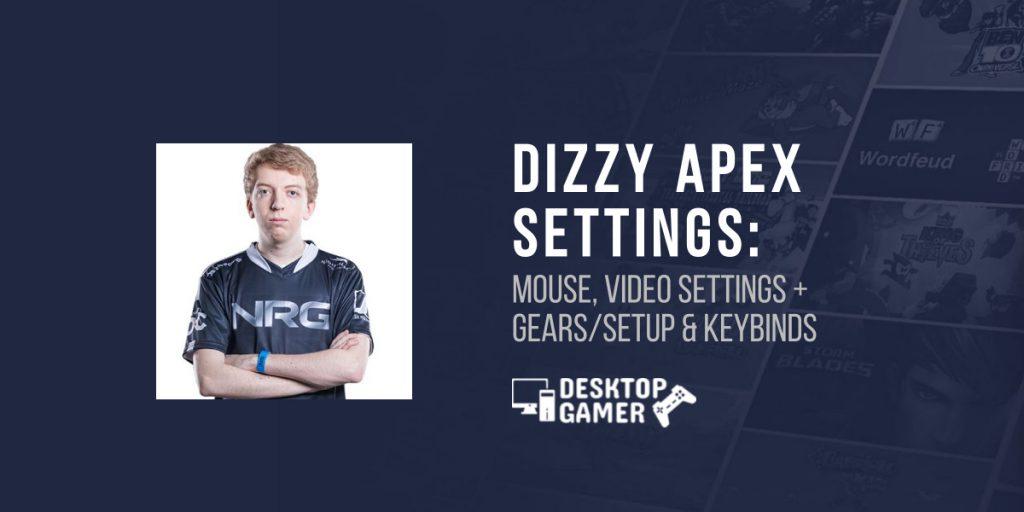 DIZZY Apex Settings: Mouse, Video Settings + Gears/Setup & Keybinds
