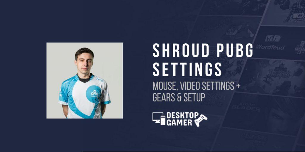 Shroud PUBG Settings: Mouse, Video Settings + Gears & Setup