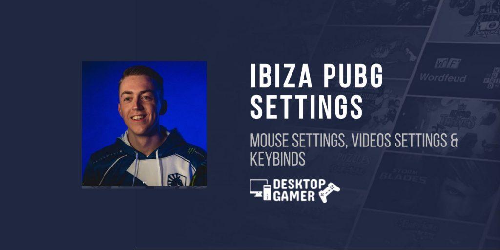 Ibiza PUBG Settings - Mouse settings, Videos Settings & Keybinds