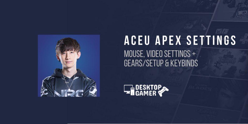 ACEU Apex Settings: Mouse, Video Settings + Gears/Setup & Keybinds