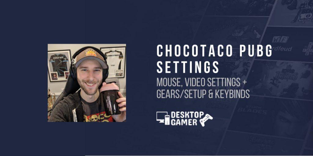 ChocoTaco PUBG Settings: Mouse, Video Settings + Gears/Setup& Keybinds