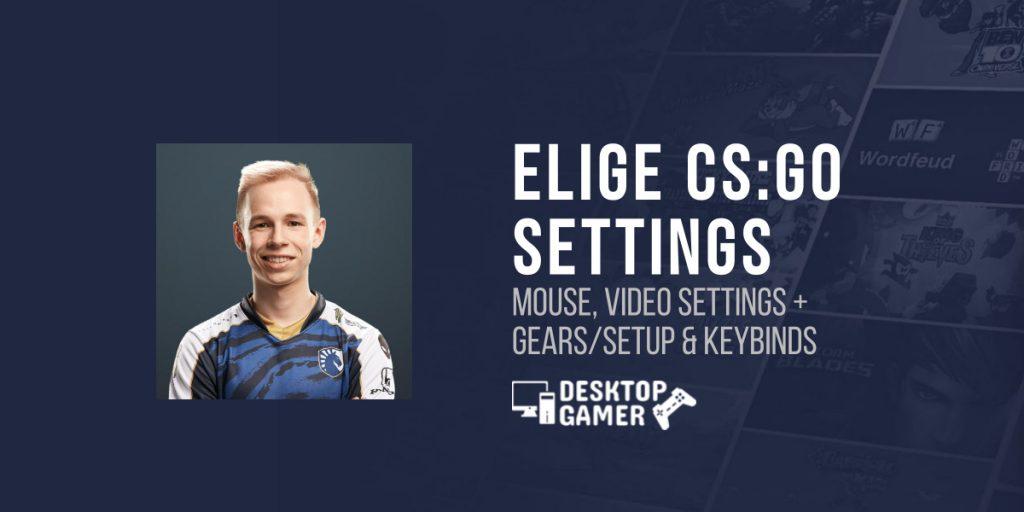 ELIGE CS:GO Settings: Mouse, Video Settings + Gears/Setup & Keybinds