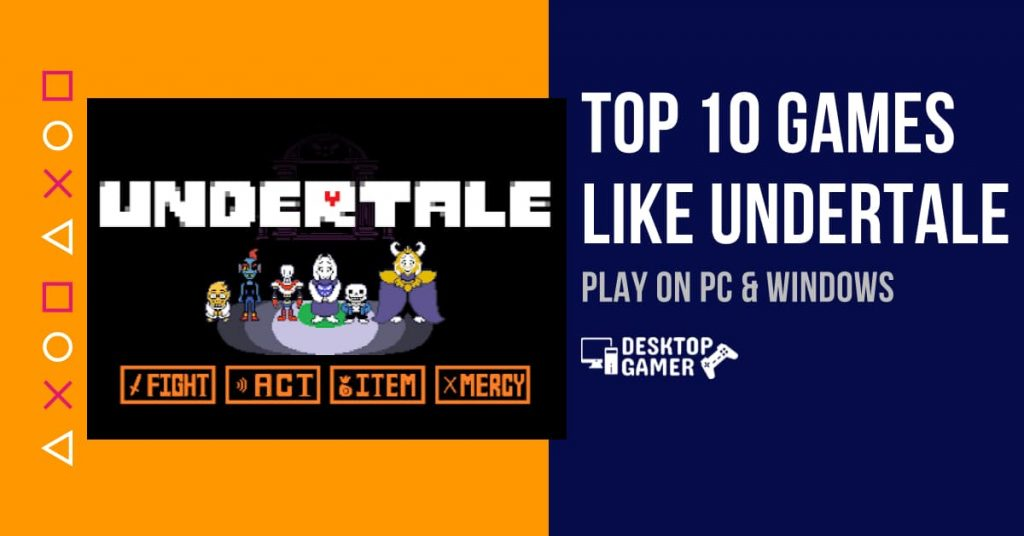Top 10 Games Like Undertale For PC & Windows