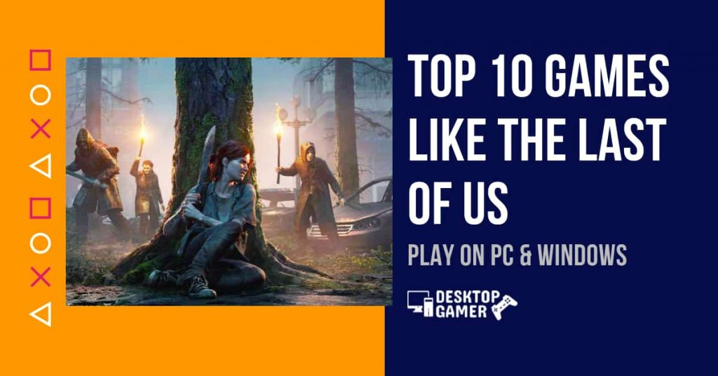 Top 10 Games Like The Last Of Us