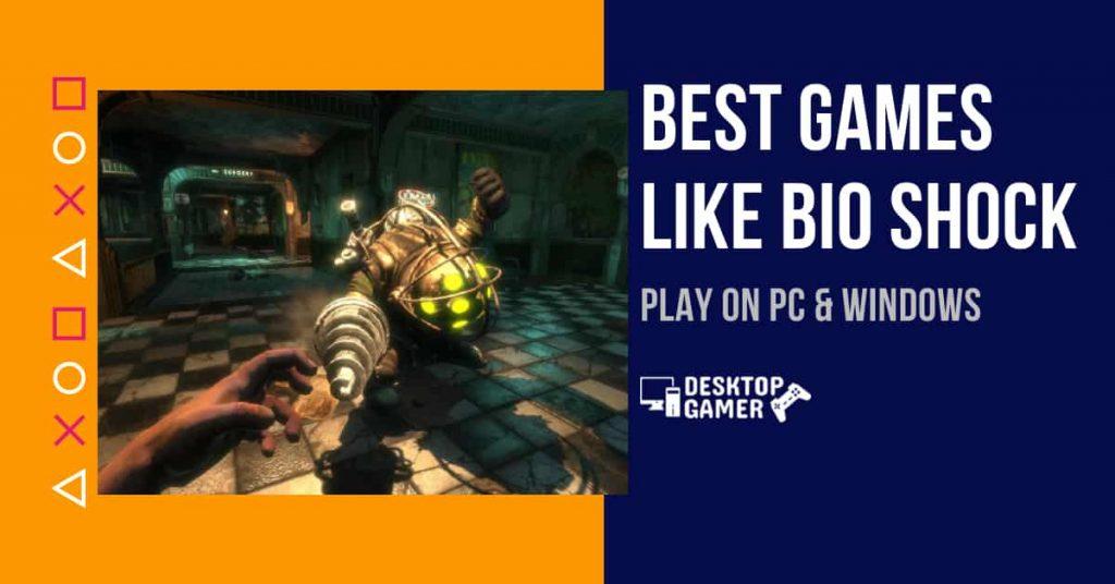 Best Games Like Bio Shock For PC & Windows