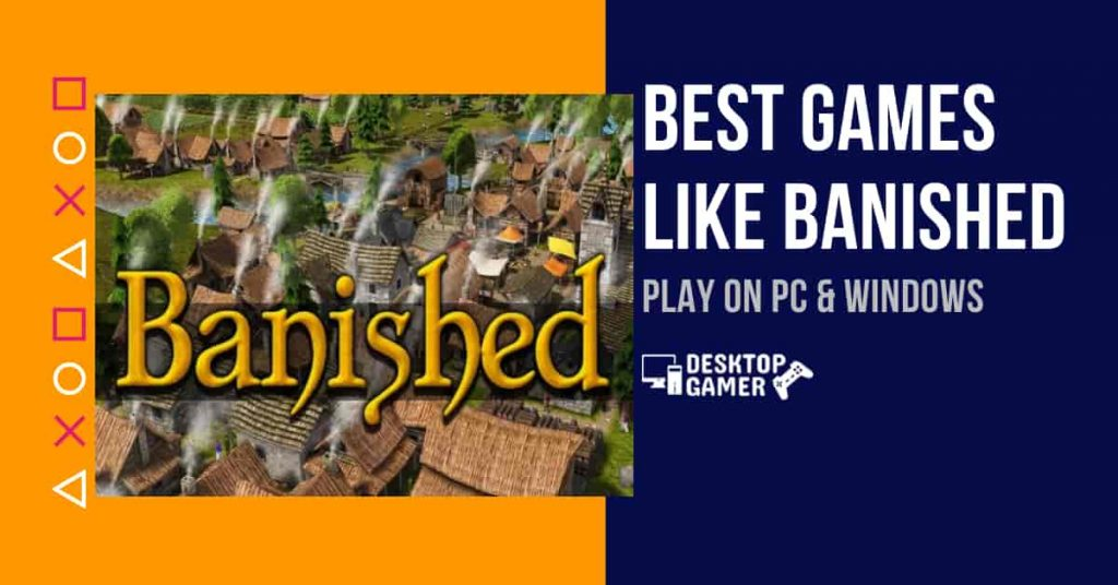 Best Games Like Banished For PC & Windows`