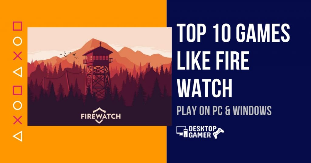 Top 10 Games Like Fire Watch For PC & Windows