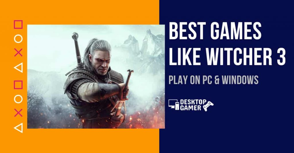 Best Games Like Witcher 3 For PC & Windows