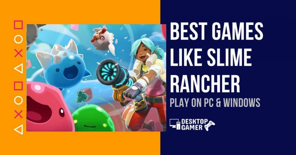 Best Games Like Slime Rancher For PC & Windows