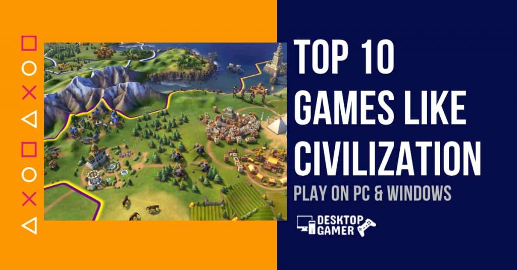 Top 10 Games Like Civilization For PC & Windows