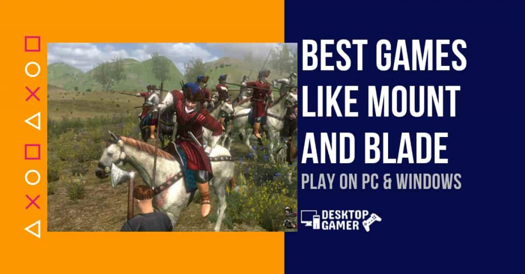 Best Games Like Mount And Blade For PC & Windows